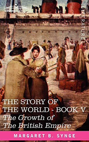 THE GROWTH OF THE BRITISH EMPIRE, Book V of The Story of the World: M. B. Synge