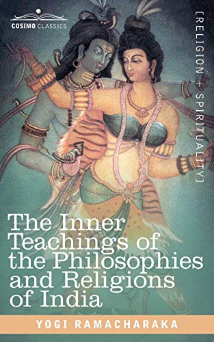 9781602066281: The Inner Teachings of the Philosophies and Religions of India