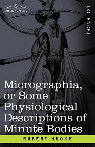 9781602066632: Micrographia or Some Physiological Descriptions of Minute Bodies