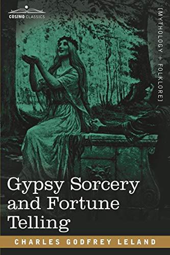Gypsy Sorcery and Fortune Telling: Charles Godfrey Leland