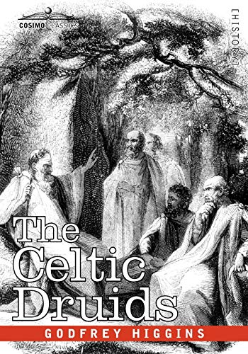The Celtic Druids: Higgins, Godfrey
