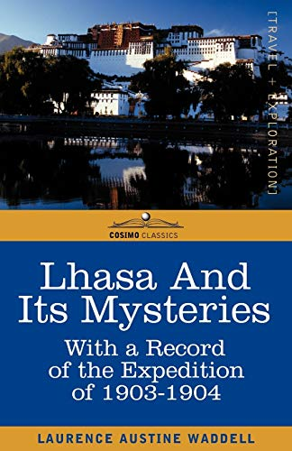 Lhasa and Its Mysteries: With a Record of the Expedition of 1903-1904: Laurence A. Waddell