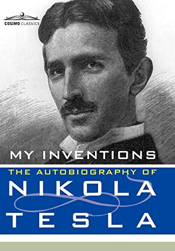 My Inventions: The Autobiography of Nikola Tesla (Cosimo Classics Biography): Nikola Tesla
