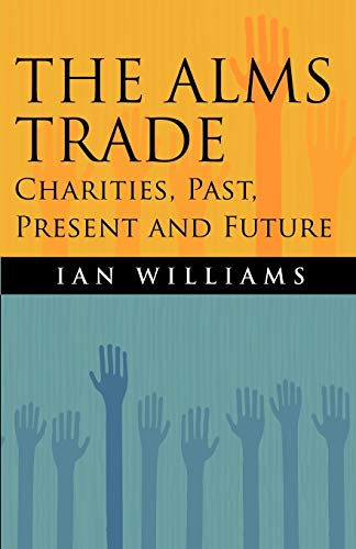The Alms Trade: Charities, Past, Present and Future: Ian Williams