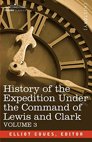 9781602067653: History of the Expedition Under the Command of Lewis and Clark, Vol.3