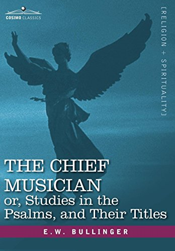9781602067851: The Chief Musician Or, Studies in the Psalms, and Their Titles