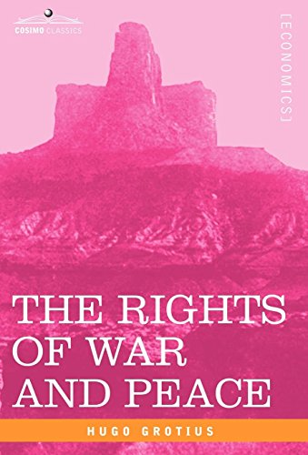 The Rights of War and Peace: Including: Hugo Grotius