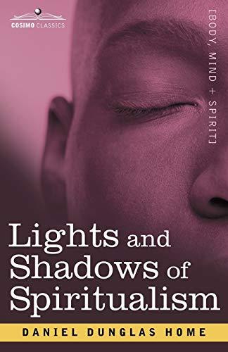 Lights and Shadows of Spiritualism: Daniel Dunglas Home