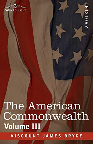 The American Commonwealth - Volume III: Viscount James Bryce
