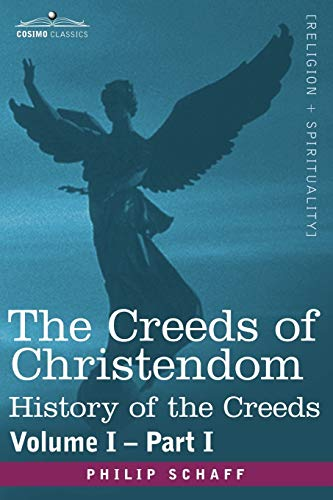 The Creeds of Christendom: History of the Creeds - Volume I, Part I: Schaff, Philip