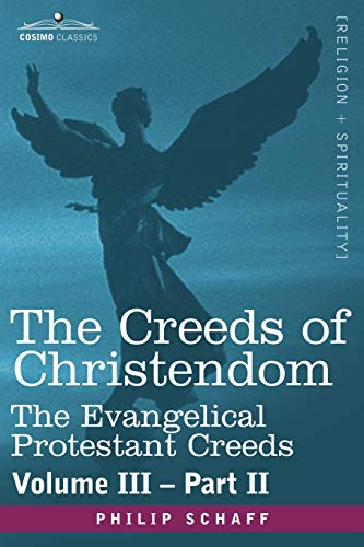 The Creeds of Christendom: The Evangelical Protestant Creeds - Volume III, Part II: Schaff, Philip