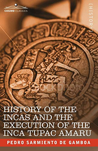 9781602068964: History of the Incas and the Execution of the Inca Tupac Amaru