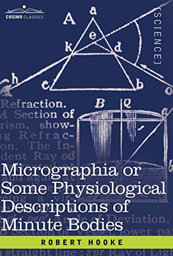 Micrographia or Some Physiological Descriptions of Minute: Hooke, Robert