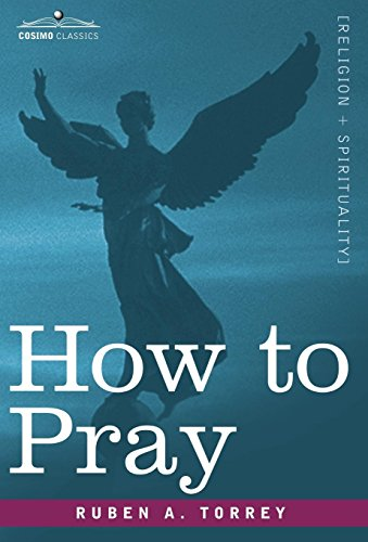How to Pray: Ruben A. Torrey