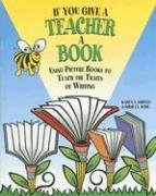 9781602130050: If You Give a Teacher a Book: Using Picture Books to Teach the Traits of Writing