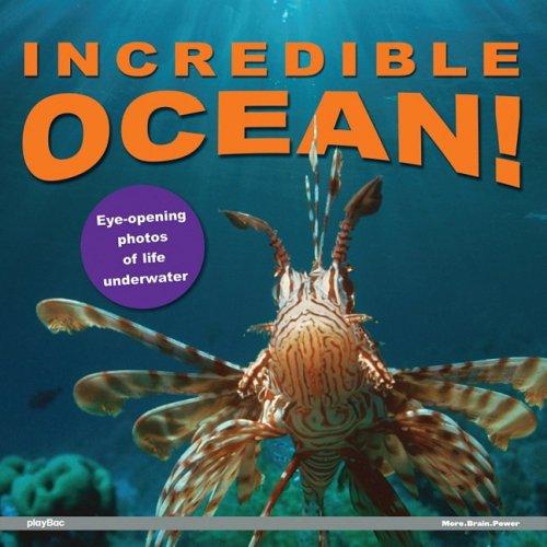 Incredible Ocean!: Eye-Opening Photos of Life Underwater: PlayBac