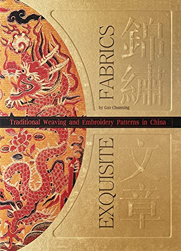 Exquisite Fabrics: Traditional Weaving and Embroidery Patterns in China: Chunming, Gao