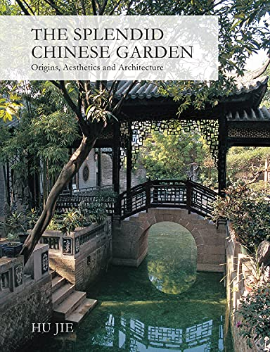 9781602200104: The Splendid Chinese Garden: Origins, Aesthetics and Architecture