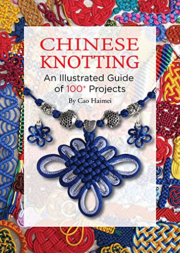 Chinese Knotting: An Illustrated Guide of 100+: Haimei, Cao
