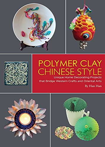 9781602200227: Polymer Clay Chinese Style: Unique Home Decorating Projects that Bridge Western Crafts and Oriental Arts