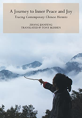 A Journey to Inner Peace and Joy: Tracing Contemporary Chinese Hermits: Jianfeng, Zhang