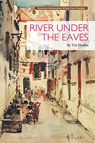 River Under the Eaves: First Edition (Contemporary Writers): Huifen, Yin