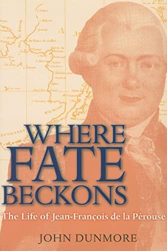 Where Fate Beckons: The Life of Jean-Francois de La Perouse (Paperback): John Dunmore