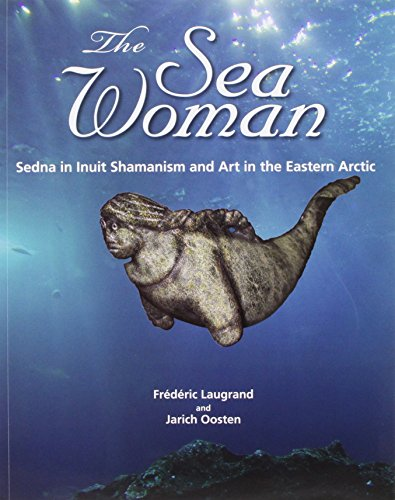 9781602230118: The Sea Woman: Sedna in Inuit Shamanism and Art in the Eastern Arctic
