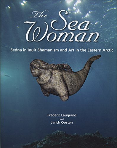 9781602230262: The Sea Woman: Sedna in Inuit Shamanism and Art in the Eastern Arctic