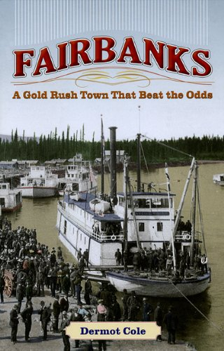 9781602230309: Fairbanks: A Gold Rush Town That Beat the Odds