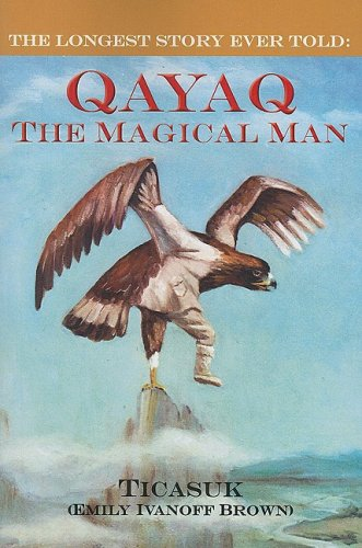 9781602230316: The Longest Story Ever Told: Qayaq, The Magical Man