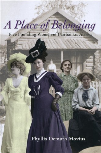 9781602230644: A Place of Belonging: Five Founding Women of Fairbanks, Alaska