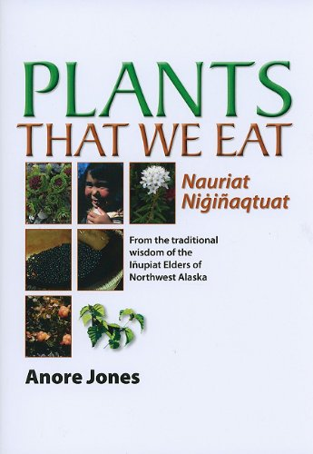 9781602230743: Plants That We Eat: Nauriat Nigiñaqtaut - From the traditional wisdom of the Iñupiat Elders of Northwest Alaska