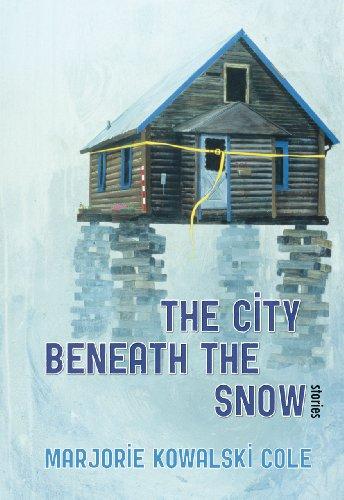The City Beneath the Snow: Stories (University: Cole, Marjorie Kowalski