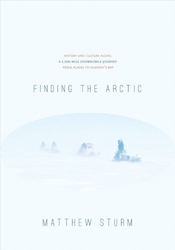 9781602231634: Finding the Arctic: History and Culture Along a 2,500-Mile Snowmobile Journey from Alaska to Hudson's Bay