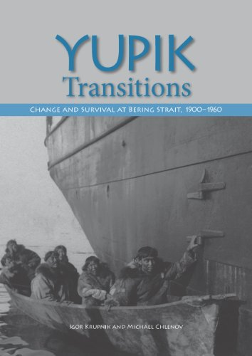 Yupik Transitions: Change and Survival at Bering Strait, 1900-1960 (Hardback): Igor Krupnik, ...