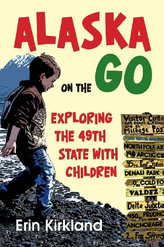 9781602232211: Alaska on the Go: Exploring the 49th State with Children