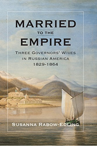 9781602232648: Married to the Empire: Three Governors' Wives in Russian America 1829-1864