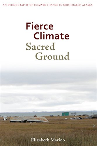 Fierce Climate, Sacred Ground: An Ethnography of Climate Change in Shishmaref, Alaska (Paperback): ...