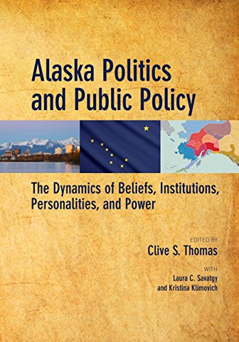 Alaska Politics and Public Policy: The Dynamics of Beliefs, Institutions, Personalities, and Power:...