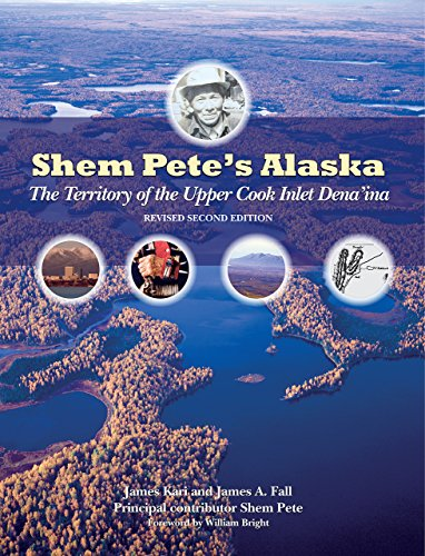 Shem Pete's Alaska: The Territory of the Upper Cook Inlet Dena'ina (Paperback): James ...