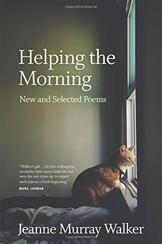 Helping the Morning: New and Selected Poems: Jeanne Murray Walker