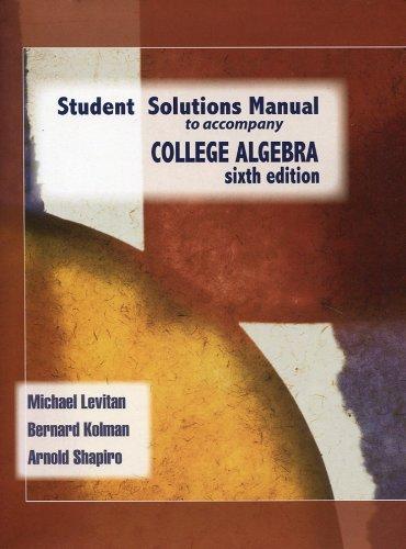 College Algebra (Student Solutions Manual): Kolman &Shapiro Levitan