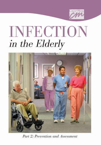 Infection in the Elderly: Part 2, Prevention and Assessment (DVD) (Concept Media: Educational ...