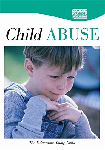 Child Abuse and Neglect: The Vulnerable Young Child (DVD) (Concept Media: Educational Videos): ...