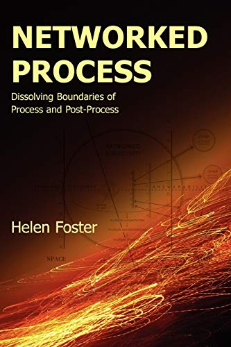 Networked Process: Dissolving Boundaries of Process and Post-Process: Helen Foster
