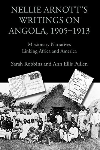 Nellie Arnott's Writings on Angola, 1905-1913: Missionary Narratives Linking Africa and ...