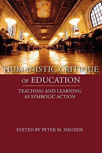 9781602351578: Humanistic Critique of Education: Teaching and Learning as Symbolic Action