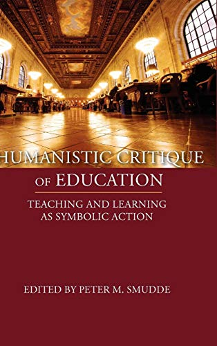 9781602351585: Humanistic Critique of Education: Teaching and Learning as Symbolic Action