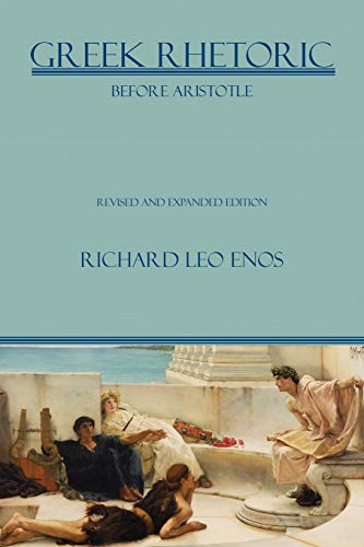 9781602352124: Greek Rhetoric Before Aristotle: Revised and Expanded Edition (Lauer Series in Rhetoric and Composition)